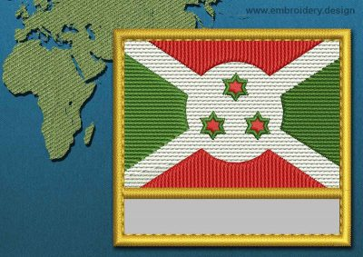This Flag of Burundi Customizable Text  with a Gold border design was digitized and embroidered by www.embroidery.design.