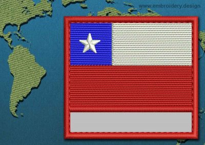 This Flag of Chile Customizable Text  with a Colour Coded border design was digitized and embroidered by www.embroidery.design.