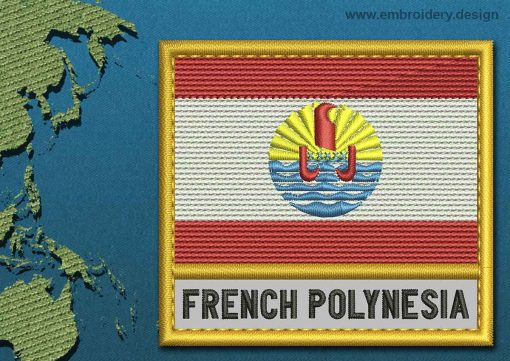 This Flag of French Polynesia Text with a Gold border design was digitized and embroidered by www.embroidery.design.